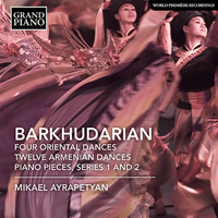 BARKHUDARIAN 4 Oriental Dances • Twelve Armenian Dances • Piano Pieces Series 1 and 2