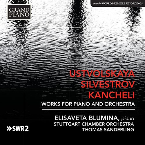 USTVOLSKAYA • SILVESTROV • KANCHELI Works for Piano and  Orchestra