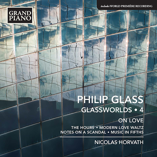 GLASS, P.: Glassworlds, Vol. 4 - Hours (The) / Modern Love Waltz / Notes on a Scandal / Music in Fifths (On Love)