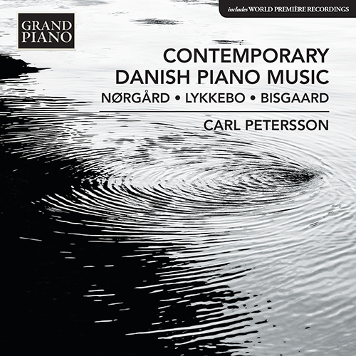 Piano Recital: Petersson, Carl - NØRGÅRD, P. / LYKKEBO, F. / BISGAARD, L.A. (Contemporary Danish Piano Music)